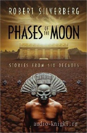 Silverberg  Robert  -  Phases of the Moon: Stories of Six Decades