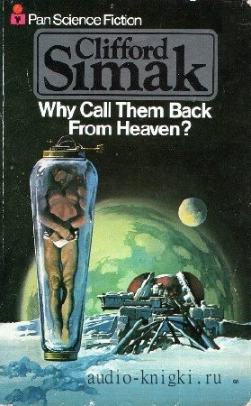 Simak  Clifford  -  Why Call Them Back From Heaven